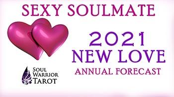 2021 Annual New Love Forecast Soul Warrior Tarot
